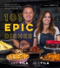 101 Epic Dishes : Recipes That Teach You How to Make the Classics Even More Delicious - Book