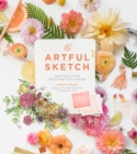 The Artful Sketch : Learn How to Create Step-by-Step Artistic Drawings - Book