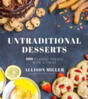 100 Traditional Untraditional Desserts : Classic Treats with a Twist - Book