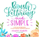 Brush Lettering Made Simple : A Step-by-Step Workbook to Create Gorgeous Freeform Lettered Art - Book