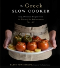 The Greek Slow Cooker : Easy, Delicious Recipes from the Heart of the Mediterranean - Book