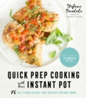 Quick Prep Cooking with Your Instant Pot : 75 Big-Flavor Dishes That Require Minimal Work - Book