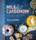 Milk & Cardamom : Spectacular Cakes, Custards and More, Inspired by the Flavors of India - Book