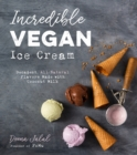 Incredible Vegan Ice Cream : Decadent, All-Natural Flavors Made with Coconut Milk - Book