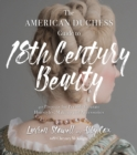 The American Duchess Guide to 18th Century Beauty : 40 Projects for Period-Accurate Hairstyles, Makeup and Accessories - Book