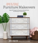Amazing Furniture Makeovers : Easy DIY Projects to Transform Thrifted Finds into Beautiful Custom Pieces - Book