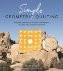 Simple Geometric Quilting : Modern, Minimalist Designs for Throws, Pillows, Wall Decor and More - Book