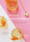 Mod Cocktails : Modern Takes on Classic Recipes from the 40's, 50's and 60's - Book
