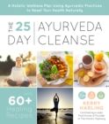 The 25-Day Ayurveda Cleanse : A Holistic Wellness Plan Using Ayurvedic Practices to Reset Your Health Naturally - Book