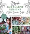 Stylish Succulent Designs : & Other Botanical Crafts - Book