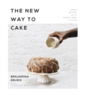 The New Way to Cake : Simple Recipes with Exceptional Flavor - Book