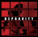 Depravity : A Narrative of 16 Serial Killers - eAudiobook