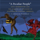 A Peculiar People : Anti-Mormonism and the Making of Religion in Nineteenth-Century America - eAudiobook