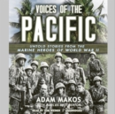 Voices of the Pacific : Untold Stories from the Marine Heroes of World War II - eAudiobook
