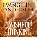 Wishful Thinking : The Swann Sisters Chronicles (Book One) - eAudiobook