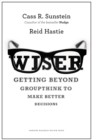 Wiser : Getting Beyond Groupthink to Make Groups Smarter - eBook