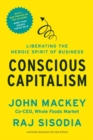 Conscious Capitalism, With a New Preface by the Authors : Liberating the Heroic Spirit of Business - eBook