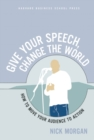 Give Your Speech, Change the World : How To Move Your Audience to Action - eBook