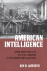 American Intelligence : Small-Town News and Political Culture in Federalist New Hampshire - Book
