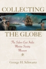 Collecting the Globe : The Salem East India Marine Society Museum - Book
