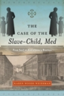 The Case of the Slave-Child, Med : Free Soil in Antislavery Boston - Book