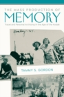 The Mass Production of Memory : Travel and Personal Archiving in the Age of the Kodak - Book