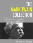 The Mark Twain Collection : His Novels, Short Stories, Speeches, and Letters - eBook