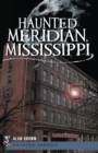 Haunted Meridian, Mississippi - eBook