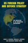 US Foreign Policy and Defense Strategy : The Evolution of an Incidental Superpower - Book