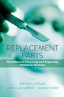 Replacement Parts : The Ethics of Procuring and Replacing Organs in Humans - Book