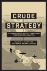 Crude Strategy : Rethinking the US Military Commitment to Defend Persian Gulf Oil - Book
