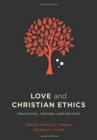 Love and Christian Ethics : Tradition, Theory, and Society - Book