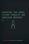 Hacking the Bomb : Cyber Threats and Nuclear Weapons - Book