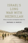 Israel's Long War with Hezbollah : Military Innovation and Adaptation Under Fire - Book