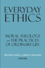 Everyday Ethics : Moral Theology and the Practices of Ordinary Life - Book