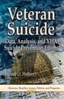 Veteran Suicide : Data, Analysis & VHA Suicide Prevention Efforts - Book