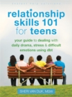Relationship Skills 101 for Teens : Your Guide to Dealing with Daily Drama, Stress, and Difficult Emotions Using DBT - Book