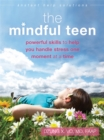 The Mindful Teen : Powerful Skills to Help You Handle Stress One Moment at a Time - Book