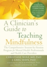 A Clinician's Guide to Teaching Mindfulness : The Comprehensive Session-by-Session Program for Mental Health Professionals and Health Care Providers - Book
