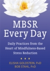 MBSR Every Day : Daily Practices from the Heart of Mindfulness-Based Stress Reduction - Book