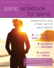 The Panic Workbook for Teens : Breaking the Cycle of Fear, Worry, and Panic Attacks - Book
