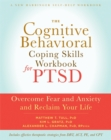The Cognitive Behavioral Coping Skills Workbook for PTSD : Overcome Fear and Anxiety and Reclaim Your Life - Book