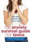 Anxiety Survival Guide for Teens : CBT Skills to Overcome Fear, Worry, and Panic - Book