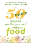 50 More Ways to Soothe Yourself Without Food : Mindfulness Strategies to Cope with Stress and End Emotional Eating - Book