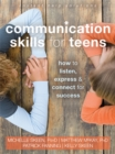 Communication Skills for Teens : How to Listen, Express, and Connect for Success - Book