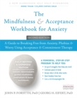 The Mindfulness and Acceptance Workbook for Anxiety : A Guide to Breaking Free From Anxiety, Phobias, and Worry Using Acceptance and Commitment Therapy - Book