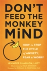 Don't Feed the Monkey Mind : How to Stop the Cycle of Anxiety, Fear, and Worry - Book