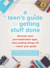 A Teen's Guide to Getting Stuff Done : Discover Your Procrastination Type, Stop Putting Things Off, and Reach Your Goals - Book