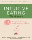 The Intuitive Eating Workbook : Ten Principles for Nourishing a Healthy Relationship with Food - Book