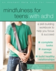Mindfulness for Teens with ADHD : A Skill-Building Workbook to Help You Focus and Succeed - Book